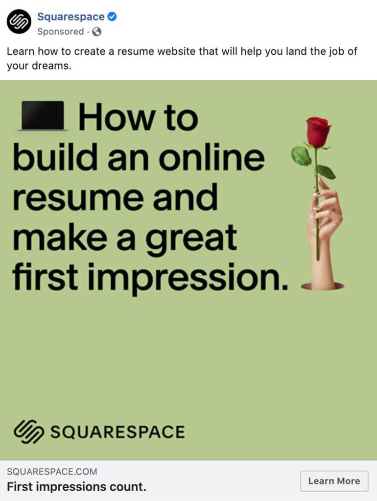 "Facebook ad from Squarespace that says ""Learn how to create a resume website that will help you land the job of your dreams."" with a green image featuring hand holding a rose and saying ""How to build an online resume and make a great first impression."""